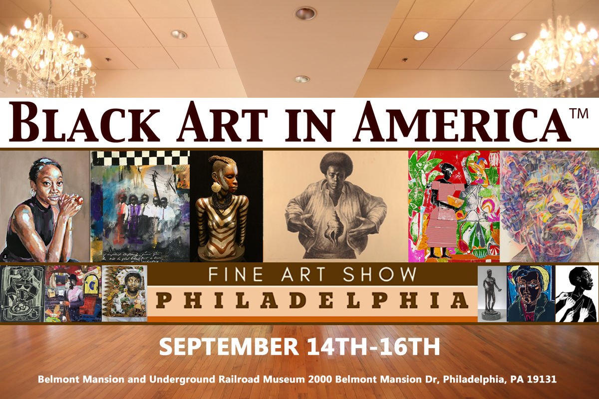 The Black Art In America Fine Art Show Philadelphia, September 14-16th at The Historic Belmont Mansion and Underground Railroad Museum