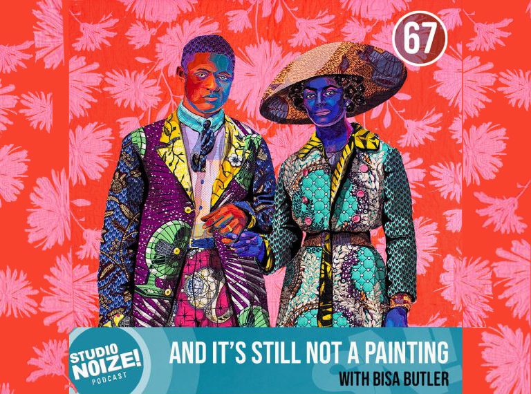 Studio Noize Podcast: And It's Still Not a Painting with Bisa Butler